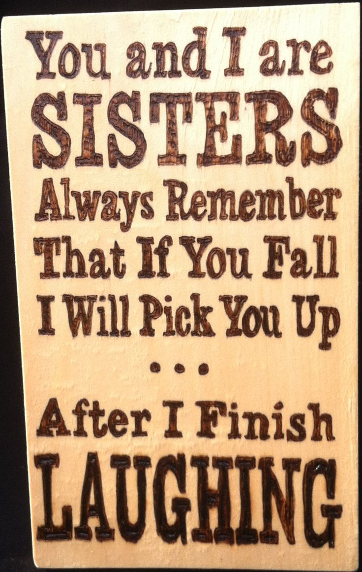 Handmade* hand burnt Sisters wood burning. You and I are SISTERS Always Remember That If You Fall I Will Pick You Up ... After I Finish LAUGHING. Burnt on a rectangular piece of pine wood with a polyu