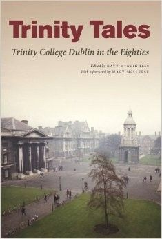 Trinity Tales: Trinity College Dublin in the Eighties