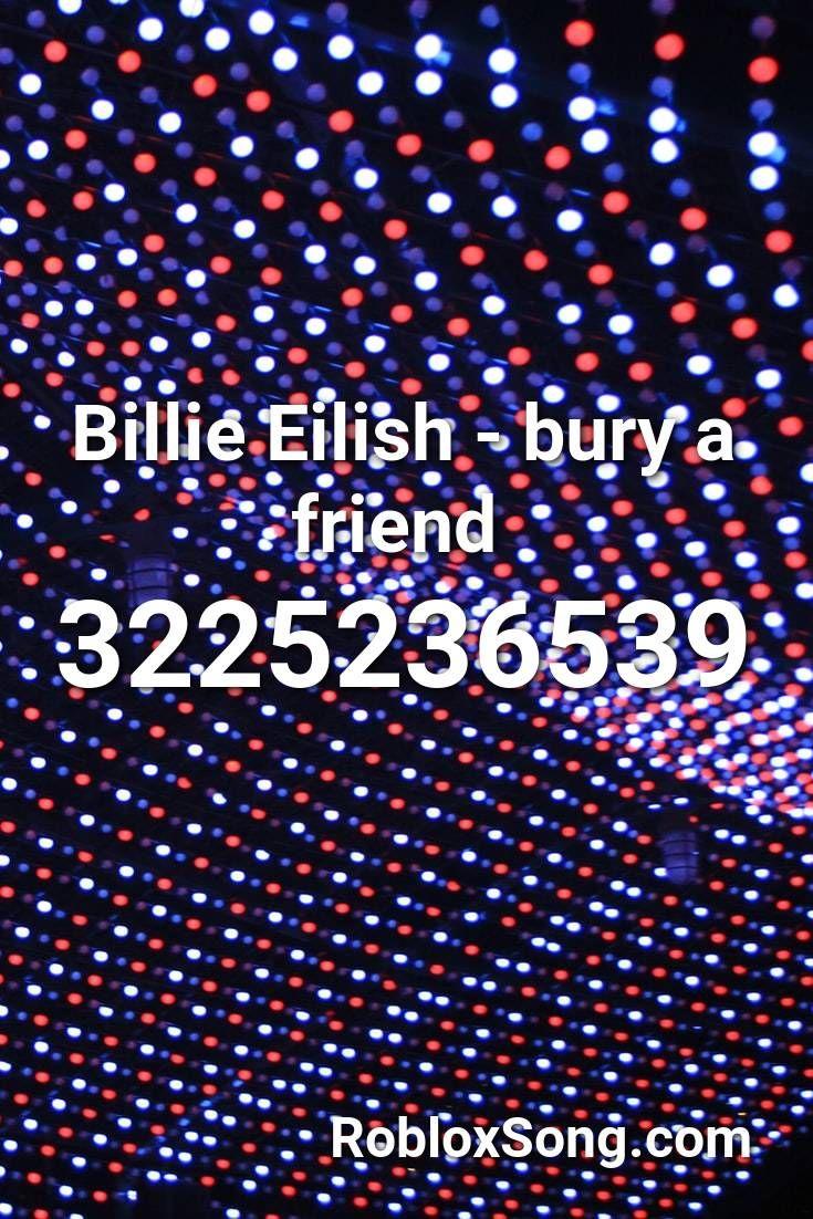 Billie Eilish Bury A Friend Roblox Id Roblox Music Codes Roblox Music Songs