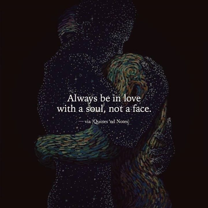 Always be in love with a soul not a face.  http://ift.tt/1QWx9sf