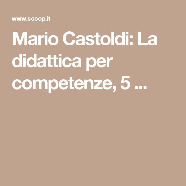 Mario Castoldi: La didattica per competenze, 5 ...
