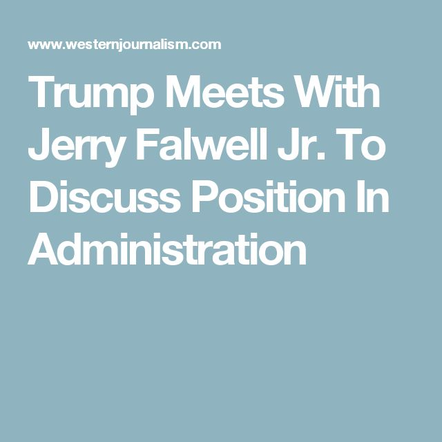 Trump Meets With Jerry Falwell Jr. To Discuss Position In Administration