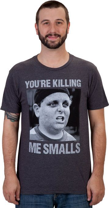 Killing Me Smalls Sandlot Shirt. You. You know who I am speaking to. This has you written aaaaaaaaall over it.