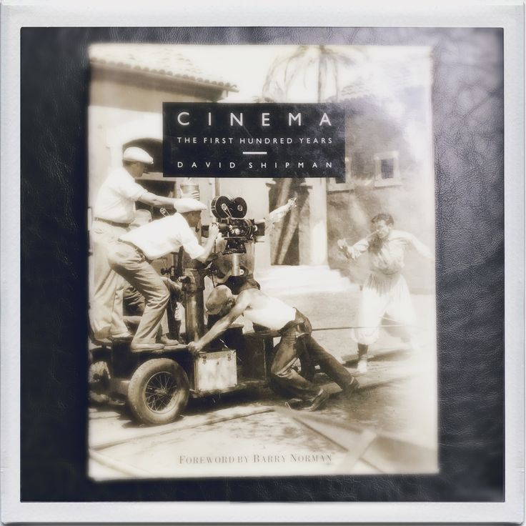 Cinema The first hundred years David Shipman