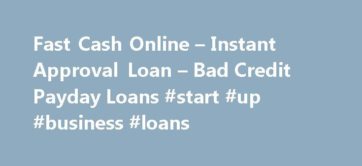 Fast Cash Online – Instant Approval Loan – Bad Credit Payday Loans #start #up #business #loans http://remmont.com/fast-cash-online-instant-approval-loan-bad-credit-payday-loans-start-up-business-loans/  #quick loans no credit checks # Important Loan Information *We do not utilize Equifax, Experian, or TransUnion to perform credit checks as part of our underwriting process. We do verify applicant information through national databases including, but not limited to, Clarity, Factor Trust, and…