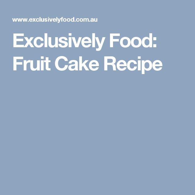 Exclusively Food: Fruit Cake Recipe