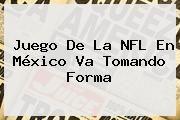 http://tecnoautos.com/wp-content/uploads/imagenes/tendencias/thumbs/juego-de-la-nfl-en-mexico-va-tomando-forma.jpg NFL. Juego de la NFL en México va tomando forma, Enlaces, Imágenes, Videos y Tweets - http://tecnoautos.com/actualidad/nfl-juego-de-la-nfl-en-mexico-va-tomando-forma/