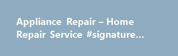 Appliance Repair – Home Repair Service #signature #loans http://insurances.remmont.com/appliance-repair-home-repair-service-signature-loans/  #home appliance insurance # What appliance can we help you with? Brands we repair No matter where you bought it, we can fix it. We repair all major brands, makes, and models. Repair Relax Customer review: Next-day serviceThe post Appliance Repair – Home Repair Service #signature #loans appeared first on Insurances.