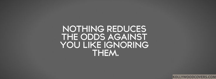 Nothing reduces the Odds against You like Ignoring them #Quotes