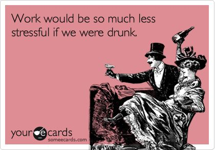 work funniest quotes | ... if we were drunk (work stress quote, quote about drunk at work