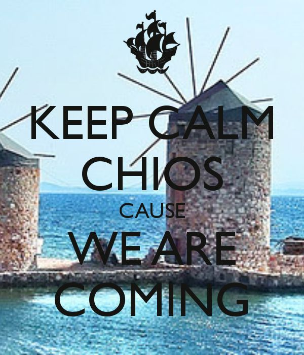 KEEP CALM CHIOS CAUSE WE ARE COMING