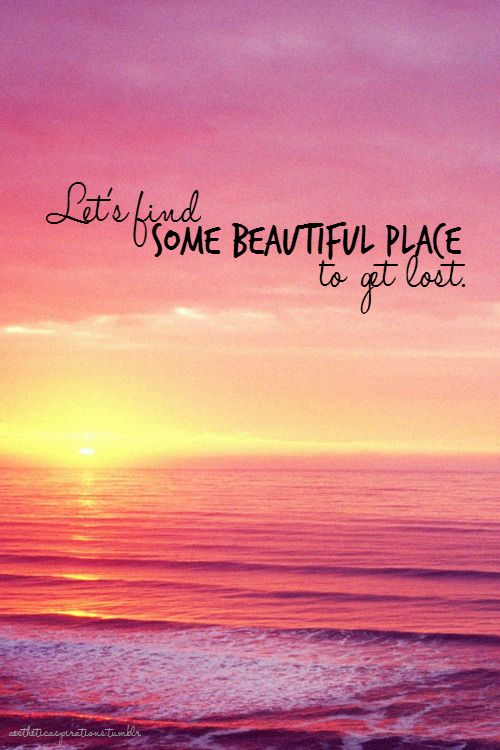 Let's find some beautiful place to get lost. |  Travel Quotes
