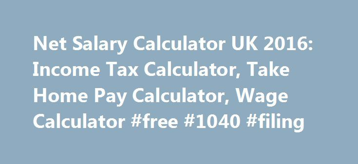Net Salary Calculator UK 2016: Income Tax Calculator, Take Home Pay Calculator, Wage Calculator #free #1040 #filing http://income.remmont.com/net-salary-calculator-uk-2016-income-tax-calculator-take-home-pay-calculator-wage-calculator-free-1040-filing/  #calculation of income tax on salary # Income tax calculator: Net salary calculator based on the latest income tax rates of HMRC, the UK Tax Authority. We simple take the gross salary and deduct the latest income tax rates and national…