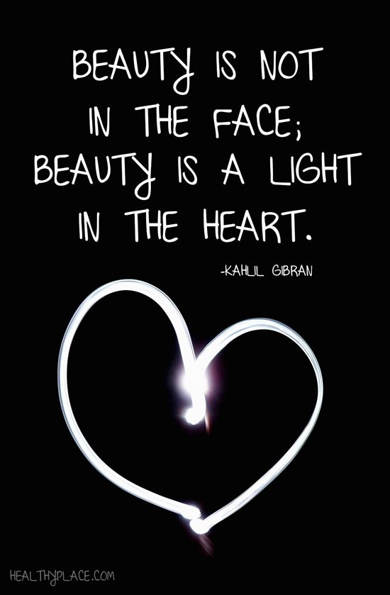 Positive Quote: Beauty is not in the face; beauty is a light in the heart. www.HealthyPlace.com