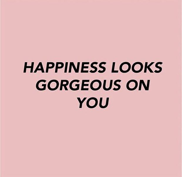 """Happiness looks gorgeous on you."""