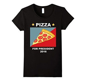 Amazon.com: Women's Pizza for president 2016 - funny t-shirt - dark version #pizza #for #president #prezident #i #love #pizza #best #food #ever #diet #tee #tshirt #shirt