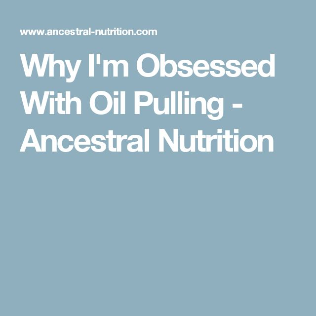 Why I'm Obsessed With Oil Pulling - Ancestral Nutrition