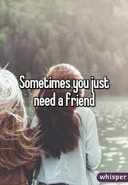 Image result for when you need a friend