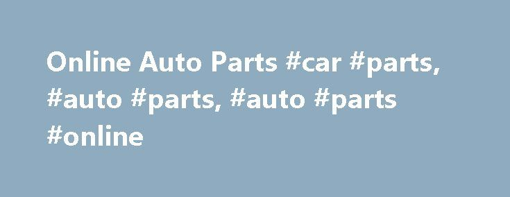 Online Auto Parts #car #parts, #auto #parts, #auto #parts #online http://tickets.nef2.com/online-auto-parts-car-parts-auto-parts-auto-parts-online/  # Latest Customer Review Why buy Auto Parts from CPD? Car Parts Discount, Inc. is an industry leader among online discount auto parts stores. We provide genuine Original Equipment Manufacturer (OEM), rebuilt, and new aftermarket components for domestic and imported passenger cars and trucks. Thanks to our streamlined order processing system and…