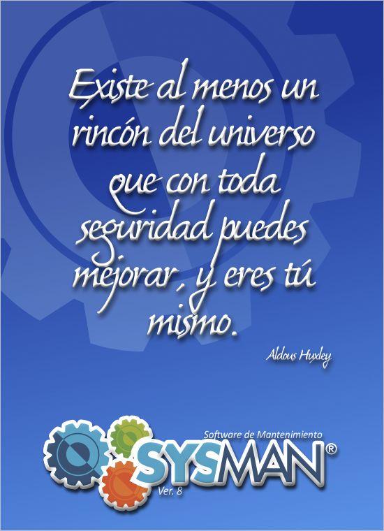 Existe al menos un rincón del universo que con toda seguridad puedes mejorar, y eres tu mismo. @SysManInsolca www.facebook.com/SysManSoftwareInsolca www.insolca.com/sysman  www.sysmaninsolca.blogspot.com #SysManSoftwareInsolca
