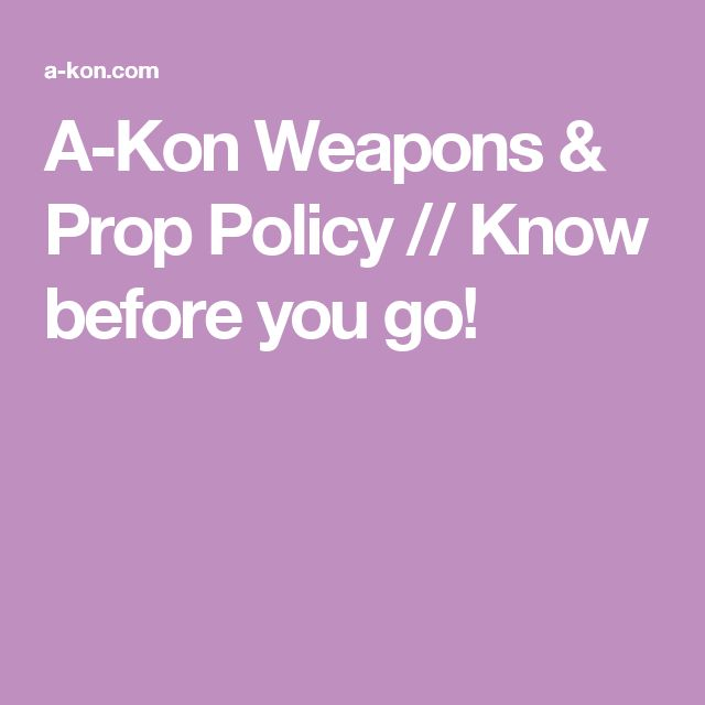 A-Kon Weapons & Prop Policy // Know before you go!