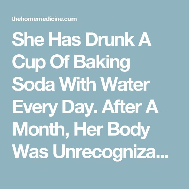 She Has Drunk A Cup Of Baking Soda With Water Every Day. After A Month, Her Body Was Unrecognizable · The Home Medicine