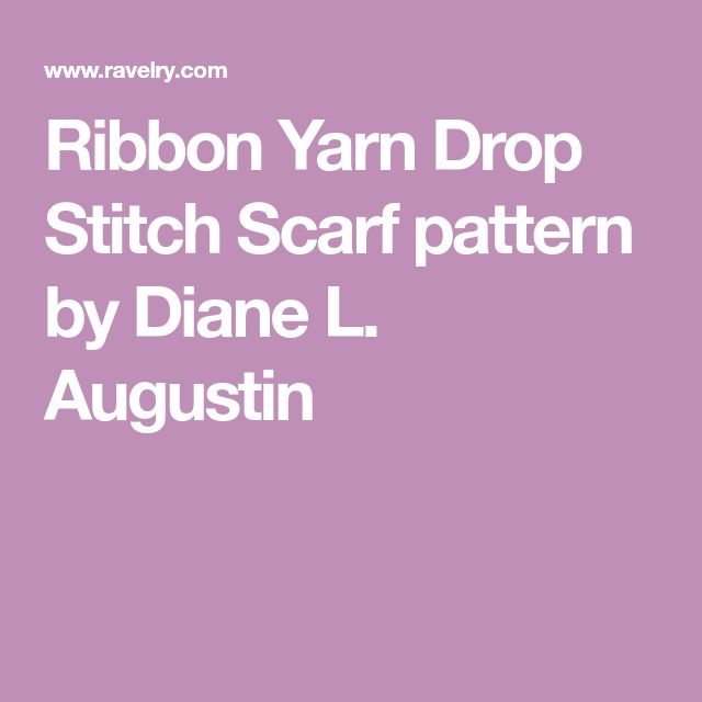 Ribbon Yarn Drop Stitch Scarf pattern by Diane L. Augustin