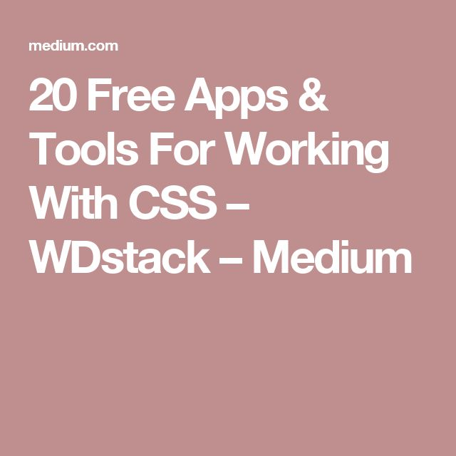 20 Free Apps & Tools For Working With CSS – WDstack – Medium