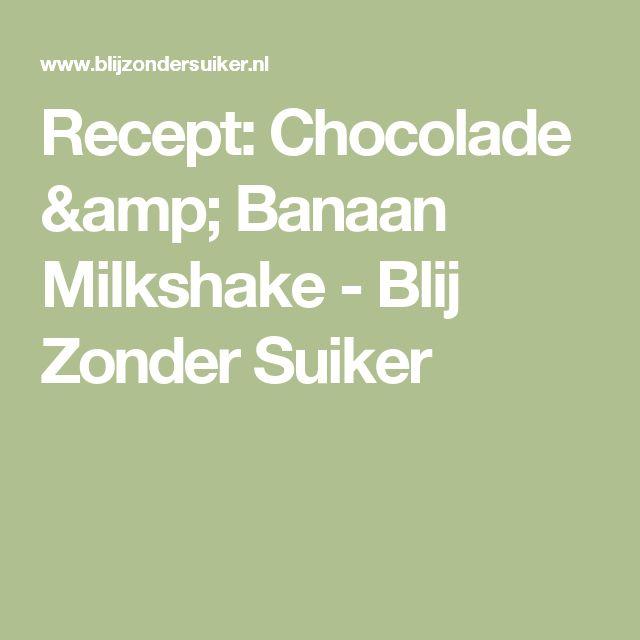 Recept: Chocolade & Banaan Milkshake - Blij Zonder Suiker
