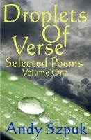 Droplets of Verse, Volume One, an ebook by Andy Szpuk at Smashwords