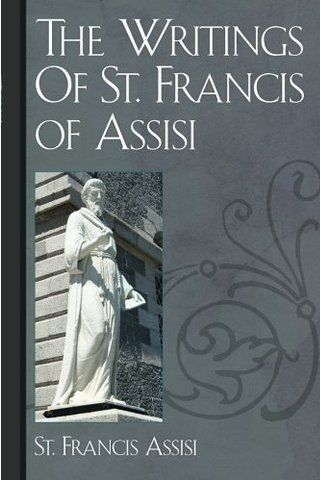 http://www.amazon.com/Francis-Assisi-A-New-Biography/dp/0801450705 The Writings Of St. Francis of Assisi