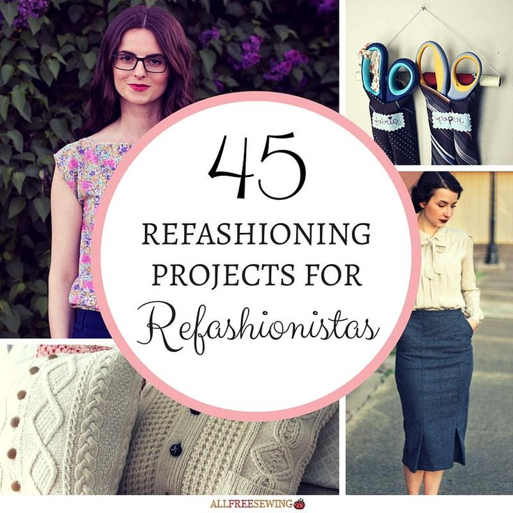 45 Refashioning Projects for Refashionistas   Why spend your hard-earned paycheck on a new wardrobe when you can upcycle clothes yourself?