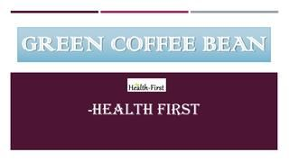 Green Coffee Bean Best Weight Loss Supplements Online  Health First offers best weight loss supplements online. Green Coffee Bean is best health product for easy and natural weight loss, these weight loss pills are 100% safe.