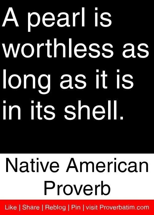 Native American Quotes | Native american quotes and proverbs pearl shell worthless - Words On ...