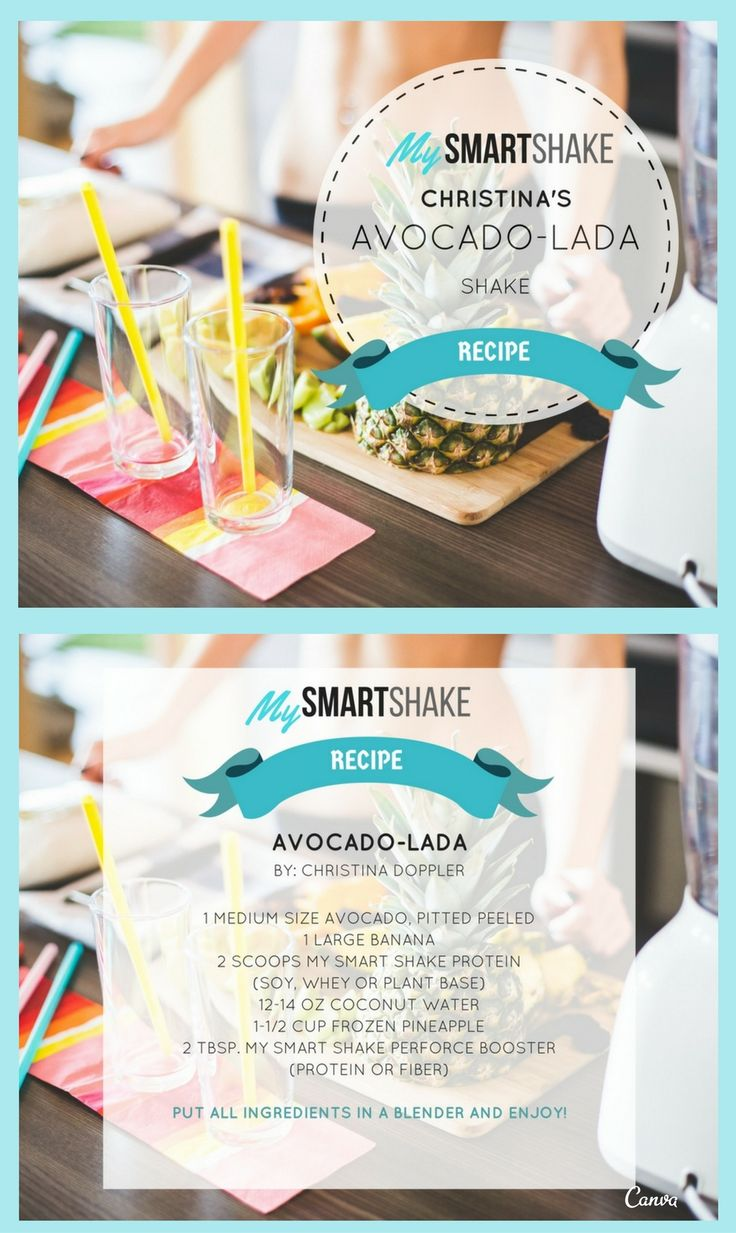 1 MEDIUM SIZE AVOCADO, PITTED PEELED 1 LARGE BANANA 2 SCOOPS USANA MY SMART SHAKE PROTEIN (SOY, WHEY OR PLANT BASE) 12-14 OZ COCONUT WATER 1-1/2 CUP FROZEN PINEAPPLE 2 TBSP. MY SMART SHAKE PERFORCE BOOSTER (PROTEIN OR FIBER)  PUT ALL INGREDIENTS IN A BLENDER AND ENJOY!