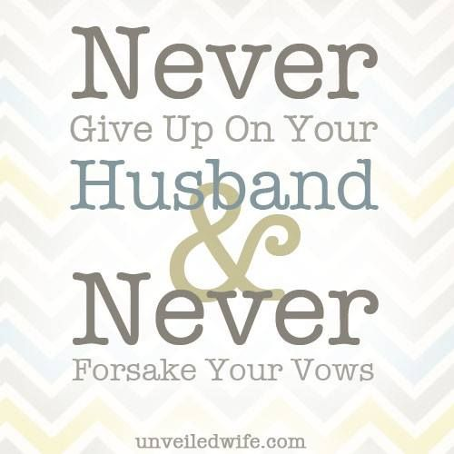 Never Give Up On You Husband & Never Forsake Your Vows