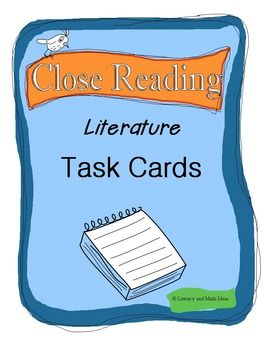 There are specific things that a reader should focus on in order to be successful with closely reading literature.  These 20 task cards can be used with any novel or reading passage. They are great for helping students build text analysis skills because they help students focus on the important parts of a literature passage. $