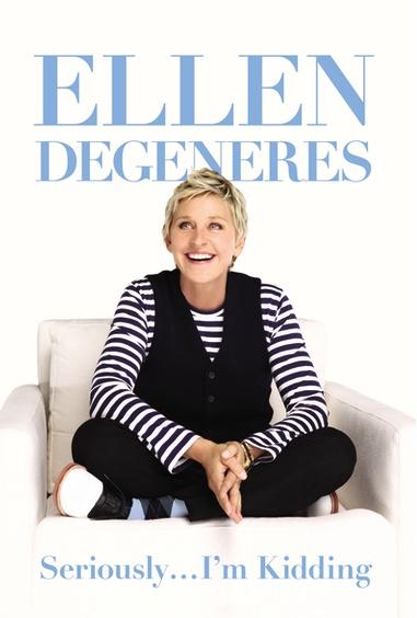 Ellen Degeneres, Seriously...I'm Kidding.