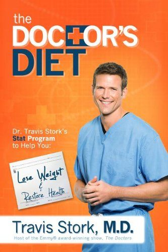 The Doctor's Diet: Dr. Travis Stork's STAT Program to Help You Lose Weight & Restore Your Health/Travis Stork