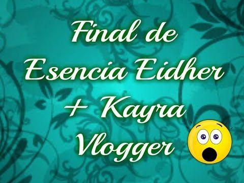Fin de Esencia Eidher + Kayra Vlogger?? - YouTube