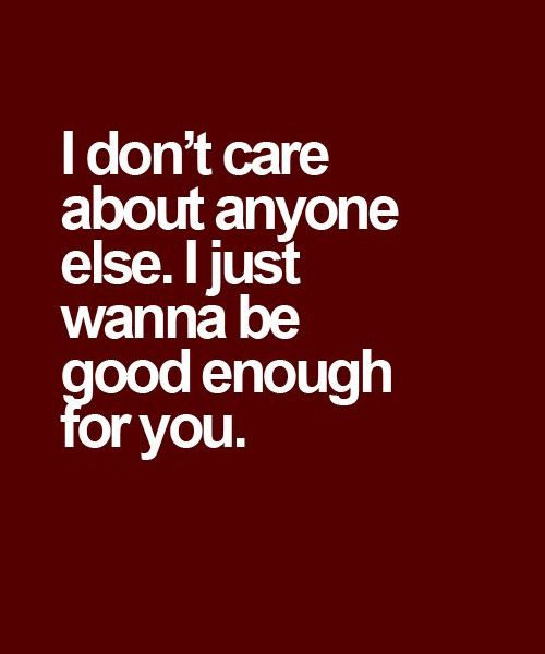 Good Enough For You - Love Quote