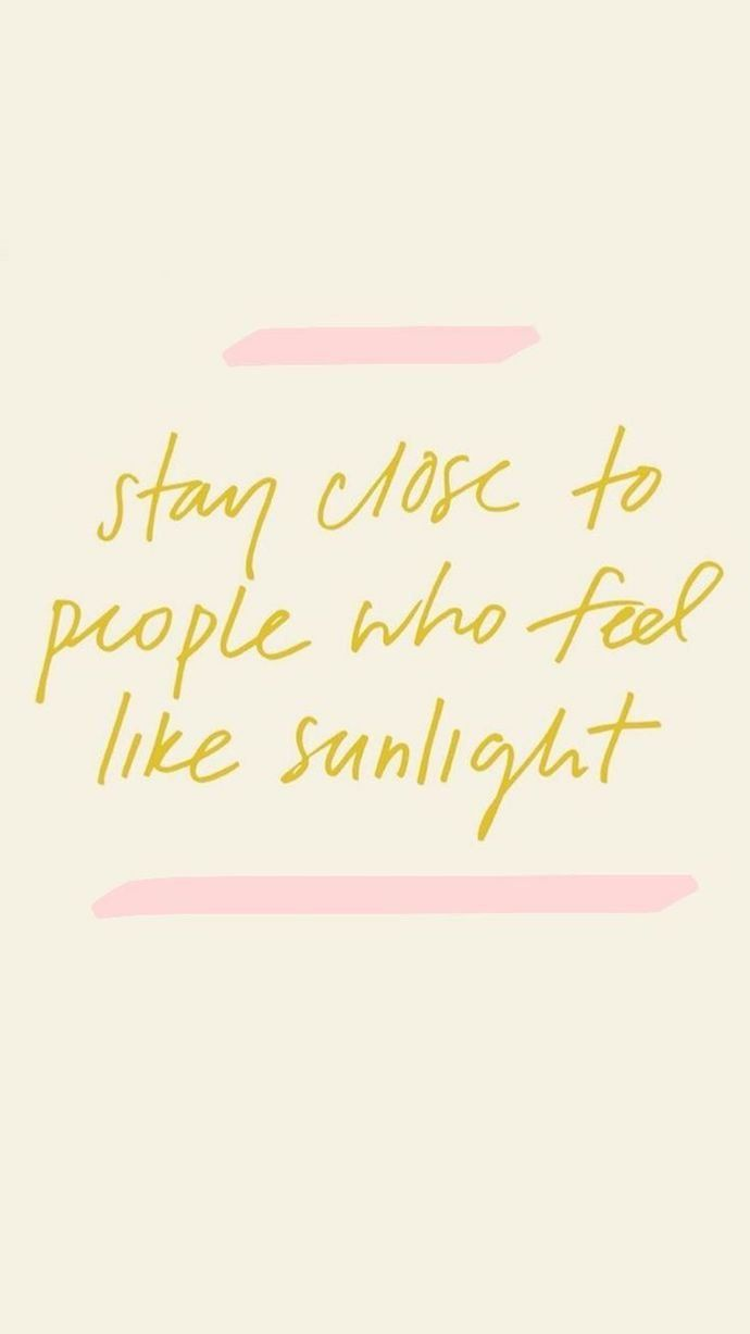 Stay Close To People Who Feel Like Sunlight