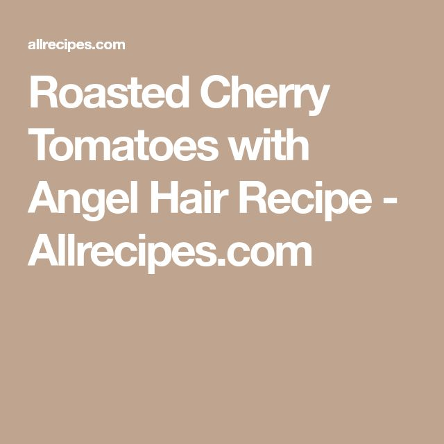 Roasted Cherry Tomatoes with Angel Hair Recipe - Allrecipes.com