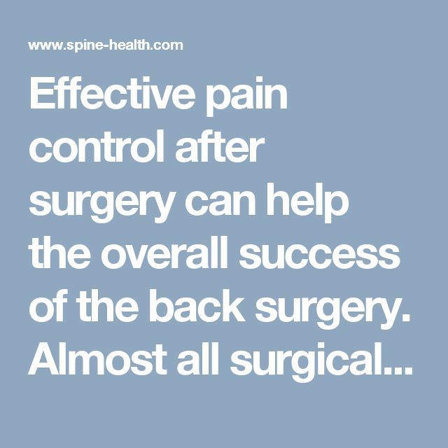 Effective pain control after surgery can help the overall success of the back surgery. Almost all surgical procedures cause mild to severe postoperative pain, and this is one of the greatest worries of many back surgery patients.
