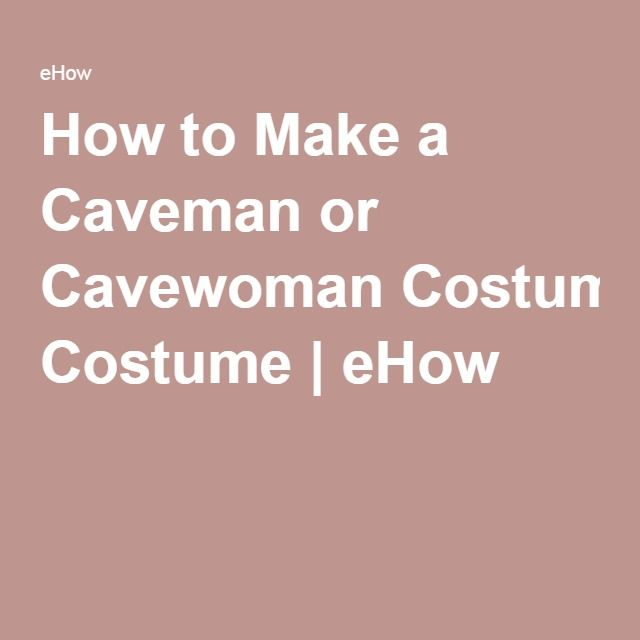 How to Make a Caveman or Cavewoman Costume | eHow