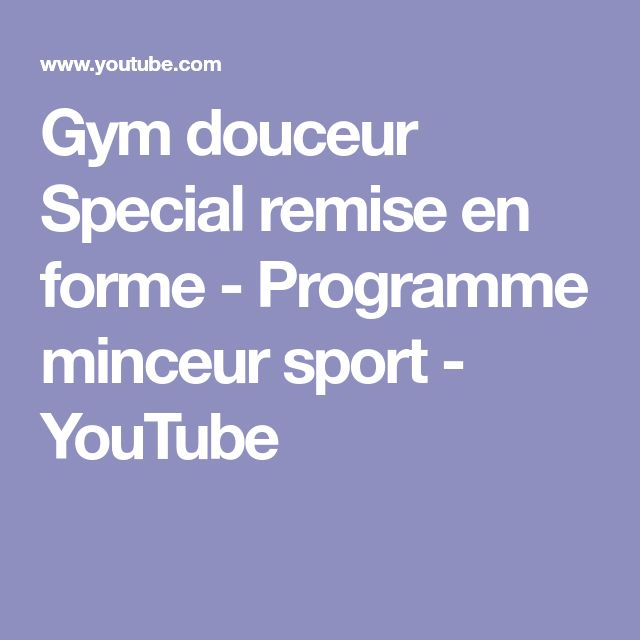 Gym douceur Special remise en forme - Programme minceur sport - YouTube