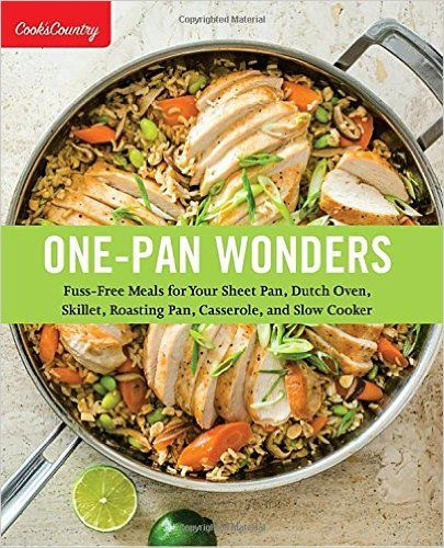 One-Pan Wonders: Fuss-Free Meals for Your Sheet Pan, Dutch Oven, Skillet, Roasting Pan, Casserole, and Slow Cooker (Cook's Country): Cook's Country: 9781940352848: Amazon.com: Books