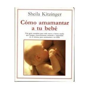 Cómo amamantar a tu bebé / Sheila Kitzinger ; fotografías por Nancy Durrell McKenna ; asesora Chloe Fisher . -- 1ª ed . -- Madrid[etc] : Interamericana ; McGraw-Hill, 1989 160 p.