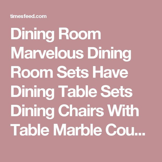 Dining Room Marvelous Dining Room Sets Have Dining Table Sets Dining Chairs With Table Marble Countertop Above Laminate Wood Floor Used Carpet Around Yellow Painted Wall Decor Tips in Searching for Discount Dining Room Sets Farmhouse. For Kitchen. Cream.  ~ Home Designing Tips