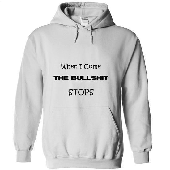 When I Come, THE BULLSHIT STOPS T-shirt (L.t.d Edition) - #tshirt jeans #hoodie with sayings. GET YOURS => https://www.sunfrog.com/LifeStyle/When-I-Come-THE-BULLSHIT-STOPS-T-shirt-Ltd-Edition-White-Hoodie.html?68278